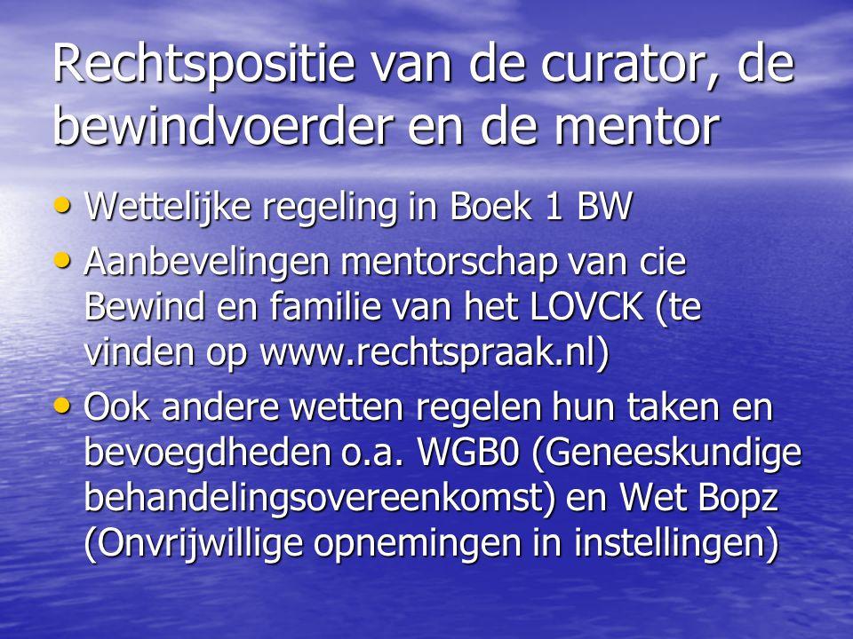 Rechtspositie van de curator, de bewindvoerder en de mentor • Wettelijke regeling in Boek 1 BW • Aanbevelingen mentorschap van cie Bewind en familie v