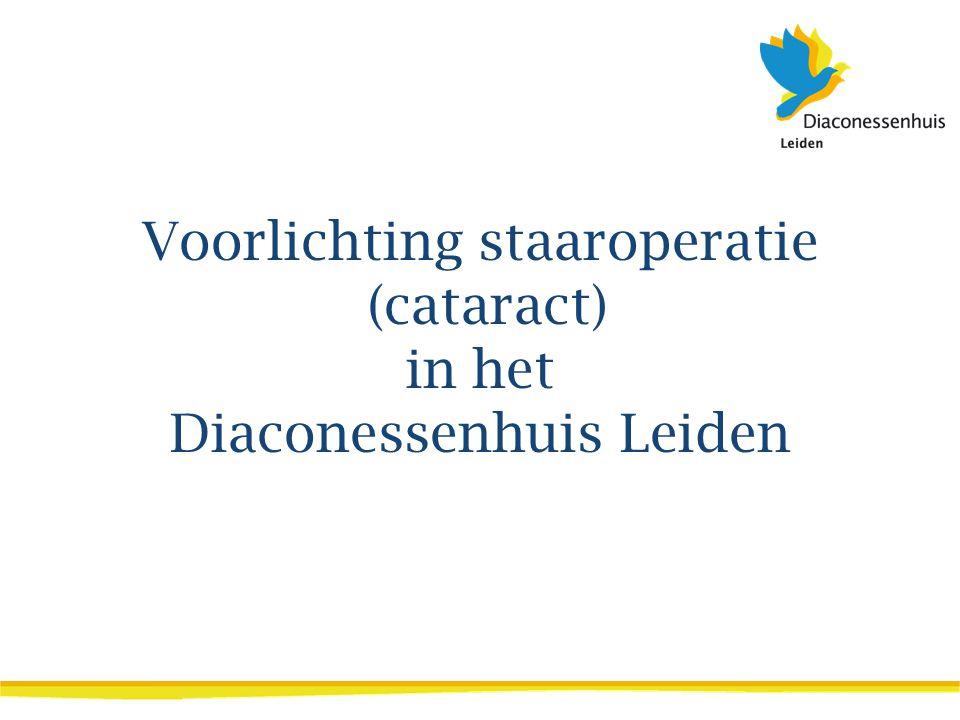 U ondergaat binnenkort een staaroperatie in het Diaconessenhuis Leiden.