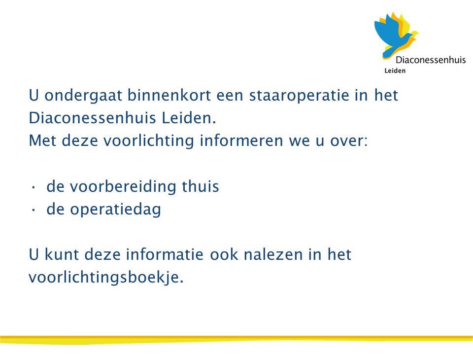 U ondergaat binnenkort een staaroperatie in het Diaconessenhuis Leiden. Met deze voorlichting informeren we u over: •de voorbereiding thuis •de operat