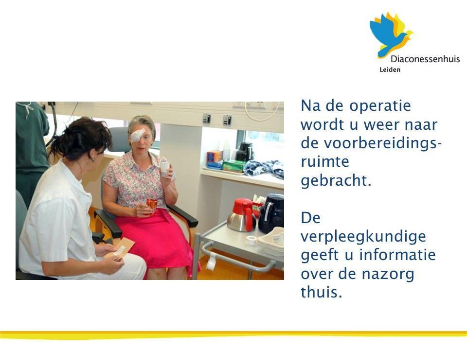 Na de operatie wordt u weer naar de voorbereidings- ruimte gebracht. De verpleegkundige geeft u informatie over de nazorg thuis.