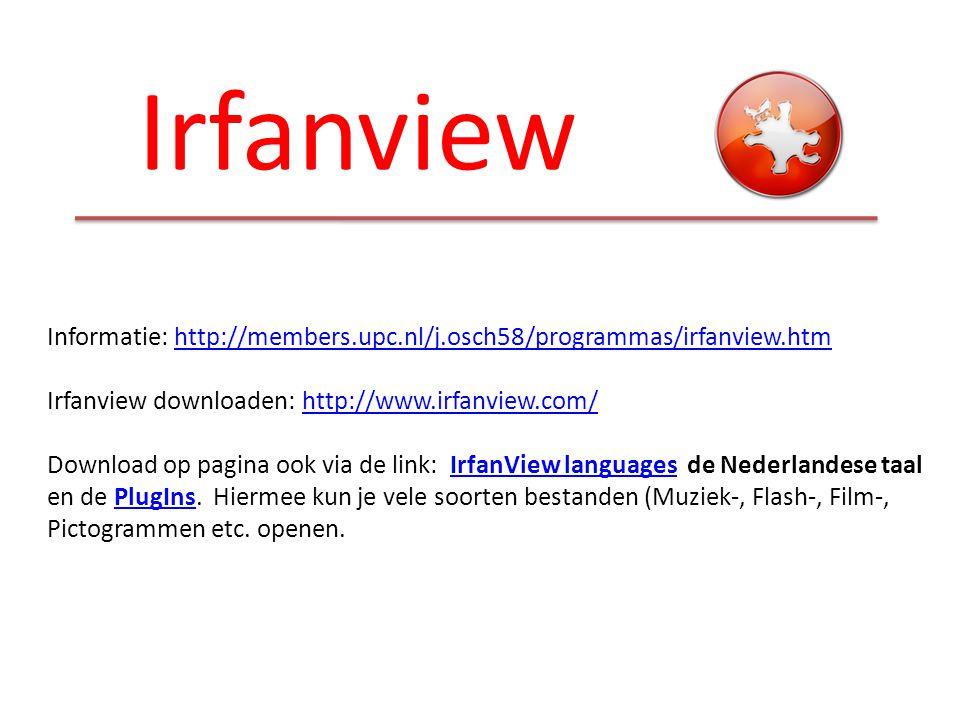 Irfanview Informatie: http://members.upc.nl/j.osch58/programmas/irfanview.htmhttp://members.upc.nl/j.osch58/programmas/irfanview.htm Irfanview downloa