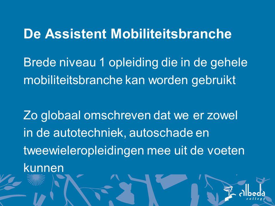 De Assistent Mobiliteitsbranche Brede niveau 1 opleiding die in de gehele mobiliteitsbranche kan worden gebruikt Zo globaal omschreven dat we er zowel