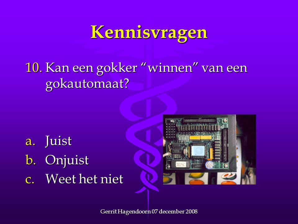 """Gerrit Hagendoorn 07 december 2008 Kennisvragen 10. Kan een gokker """"winnen"""" van een gokautomaat? a.Juist b.Onjuist c.Weet het niet"""