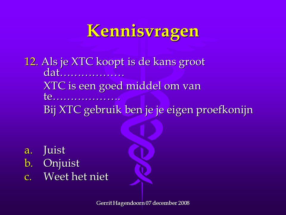 Gerrit Hagendoorn 07 december 2008 Kennisvragen 12. Als je XTC koopt is de kans groot dat……………… XTC is een goed middel om van te………………. Bij XTC gebrui
