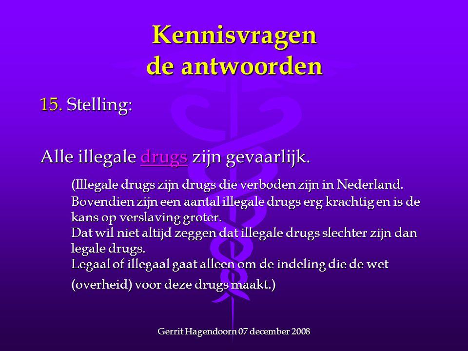 Gerrit Hagendoorn 07 december 2008 Kennisvragen de antwoorden 15. Stelling: Alle illegale drugs zijn gevaarlijk. drugs (Illegale drugs zijn drugs die