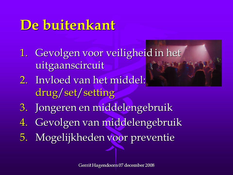Gerrit Hagendoorn 07 december 2008 De buitenkant 1.Gevolgen voor veiligheid in het uitgaanscircuit 2.Invloed van het middel: drug/set/setting 3.Jonger