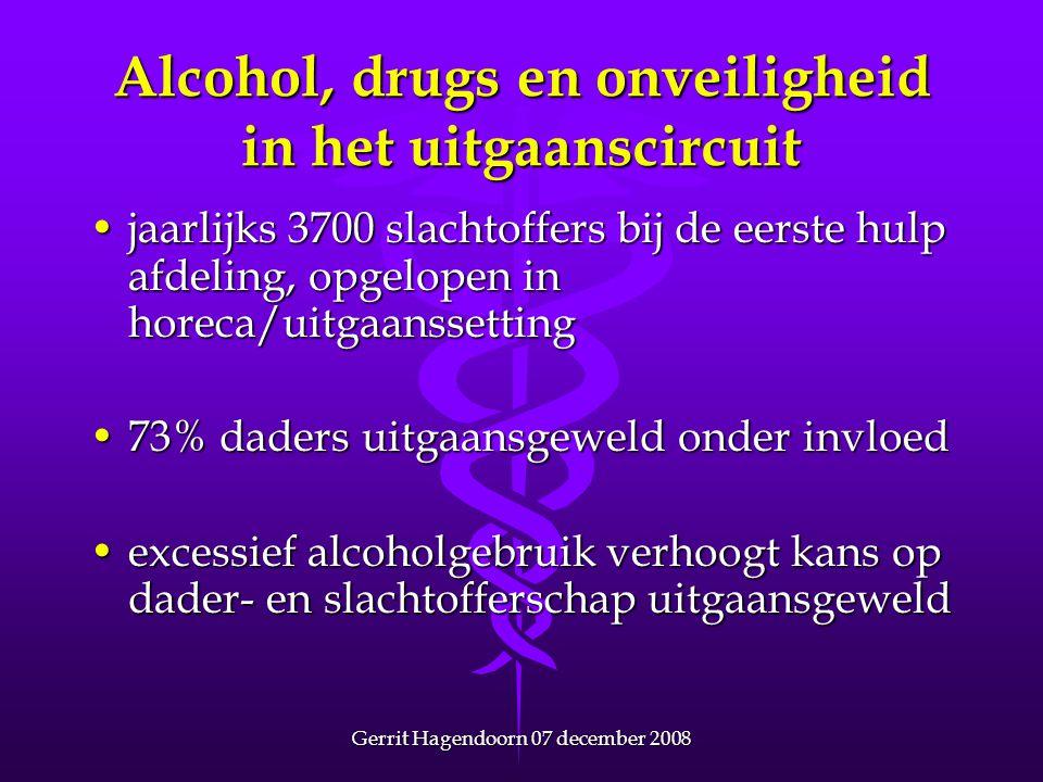 Gerrit Hagendoorn 07 december 2008 Alcohol, drugs en onveiligheid in het uitgaanscircuit •jaarlijks 3700 slachtoffers bij de eerste hulp afdeling, opg