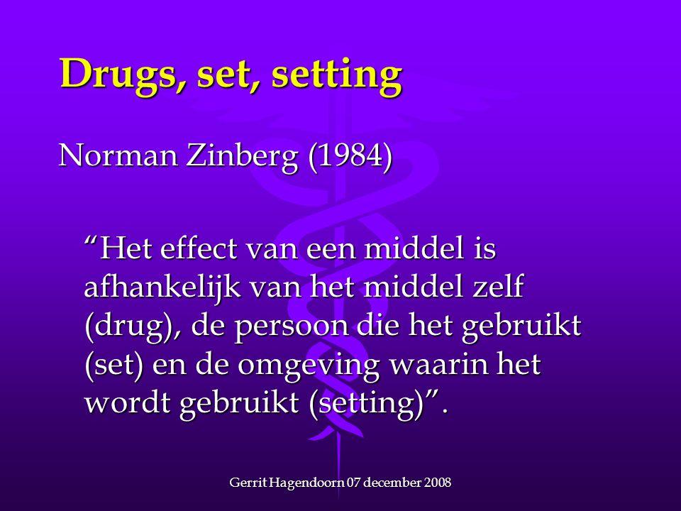 """Gerrit Hagendoorn 07 december 2008 Drugs, set, setting Norman Zinberg (1984) """"Het effect van een middel is afhankelijk van het middel zelf (drug), de"""