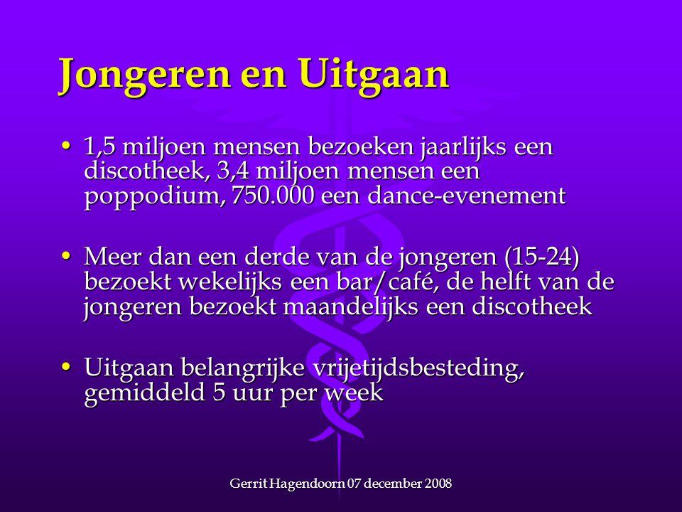 Gerrit Hagendoorn 07 december 2008 Jongeren en Uitgaan •1,5 miljoen mensen bezoeken jaarlijks een discotheek, 3,4 miljoen mensen een poppodium, 750.00