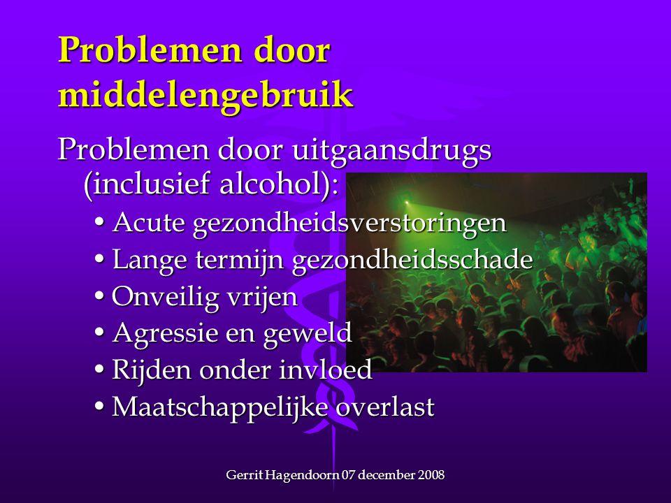Gerrit Hagendoorn 07 december 2008 Problemen door middelengebruik Problemen door uitgaansdrugs (inclusief alcohol): •Acute gezondheidsverstoringen •La