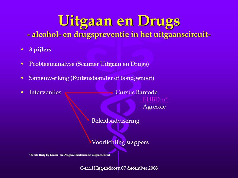 Gerrit Hagendoorn 07 december 2008 Uitgaan en Drugs - alcohol- en drugspreventie in het uitgaanscircuit- • • 3 pijlers • •Probleemanalyse (Scanner Uit