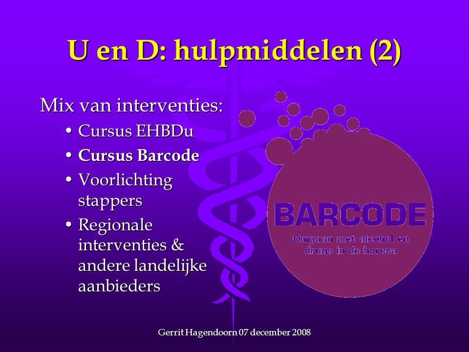 Gerrit Hagendoorn 07 december 2008 U en D: hulpmiddelen (2) Mix van interventies: •Cursus EHBDu • Cursus Barcode •Voorlichting stappers •Regionale int