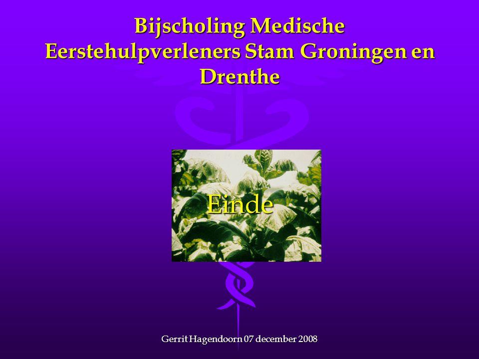 Gerrit Hagendoorn 07 december 2008 Bijscholing Medische Eerstehulpverleners Stam Groningen en Drenthe Einde