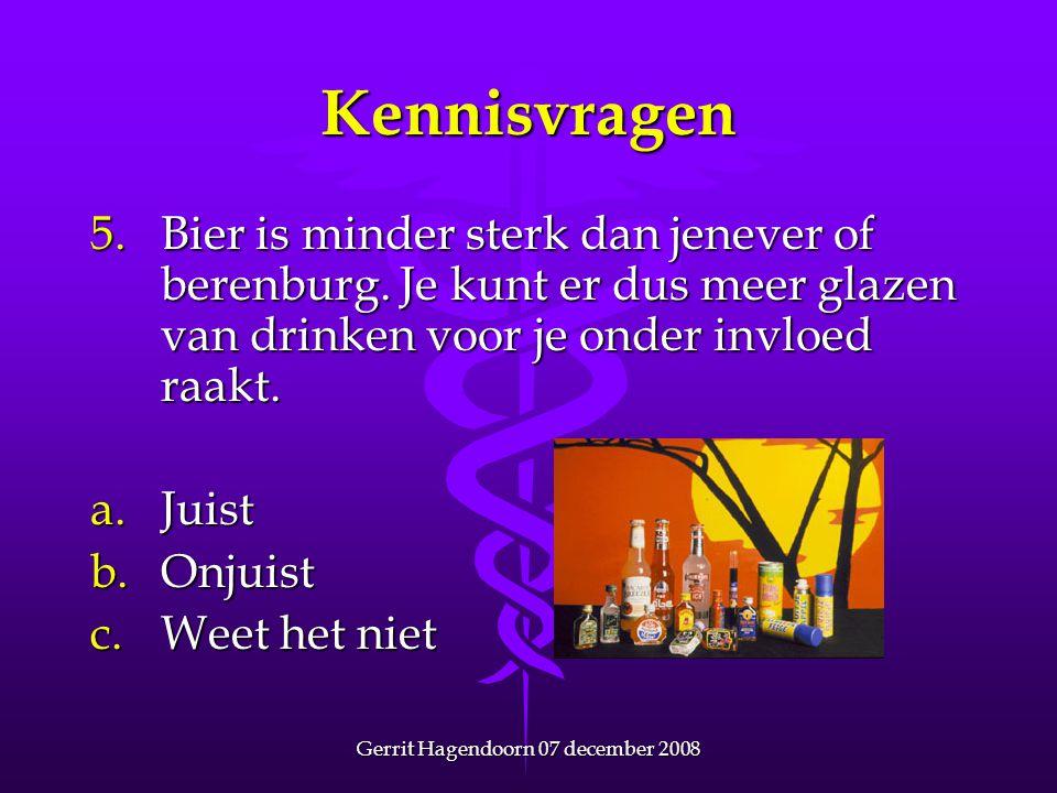Gerrit Hagendoorn 07 december 2008 Kennisvragen 5. Bier is minder sterk dan jenever of berenburg. Je kunt er dus meer glazen van drinken voor je onder