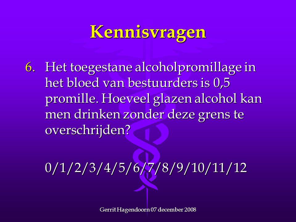 Gerrit Hagendoorn 07 december 2008 Kennisvragen 6. Het toegestane alcoholpromillage in het bloed van bestuurders is 0,5 promille. Hoeveel glazen alcoh
