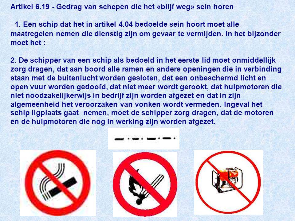 Artikel 6.19 - Gedrag van schepen die het «blijf weg» sein horen 1.