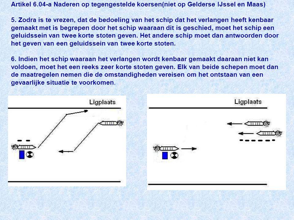 Artikel 6.04-a Naderen op tegengestelde koersen(niet op Gelderse IJssel en Maas) 5.