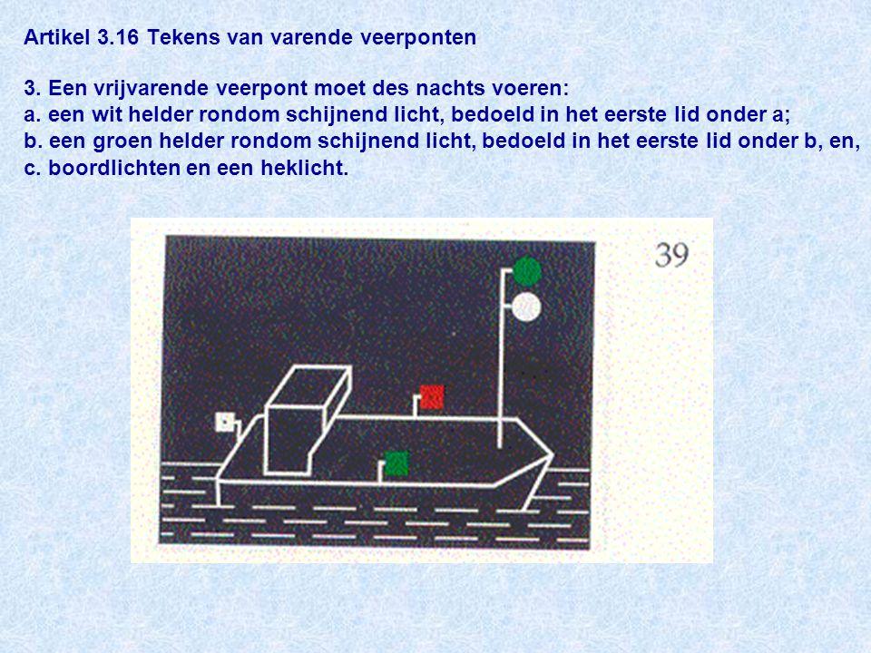 Artikel 3.16 Tekens van varende veerponten 3.Een vrijvarende veerpont moet des nachts voeren: a.