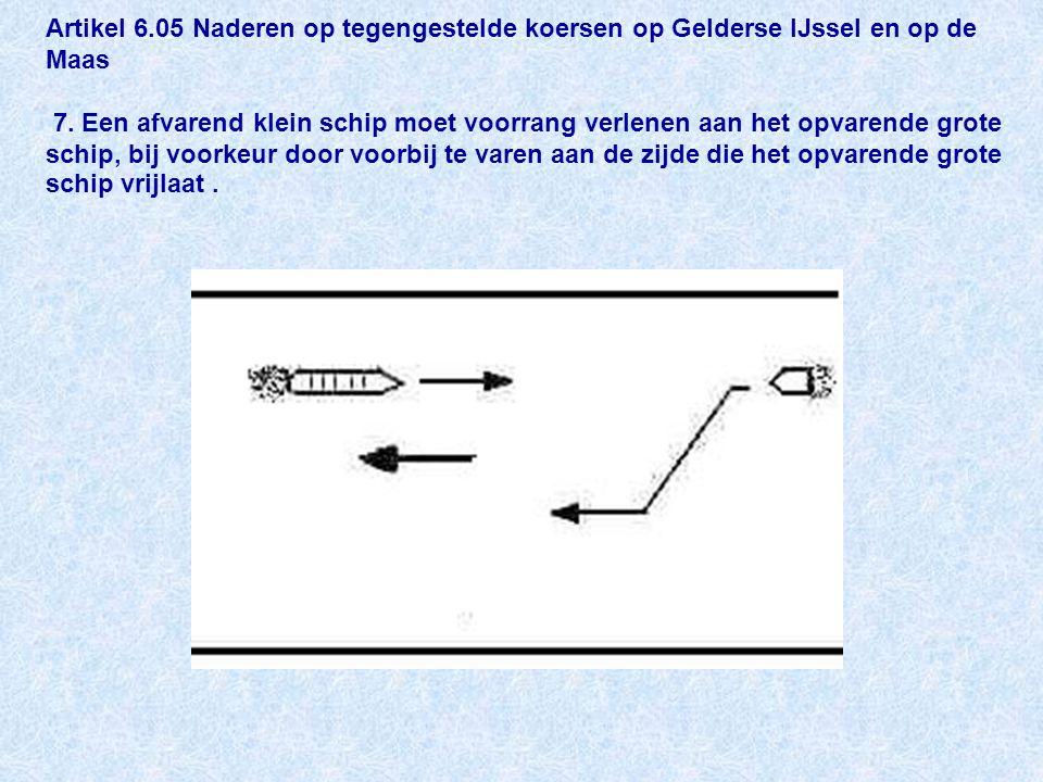 Artikel 6.05 Naderen op tegengestelde koersen op Gelderse IJssel en op de Maas 7.