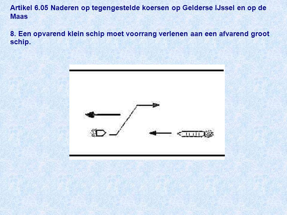 Artikel 6.05 Naderen op tegengestelde koersen op Gelderse IJssel en op de Maas 8.