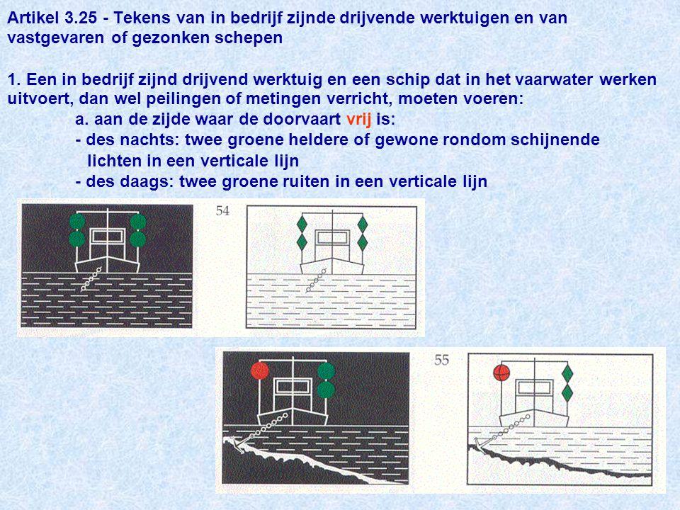 Artikel 3.25 - Tekens van in bedrijf zijnde drijvende werktuigen en van vastgevaren of gezonken schepen 1.