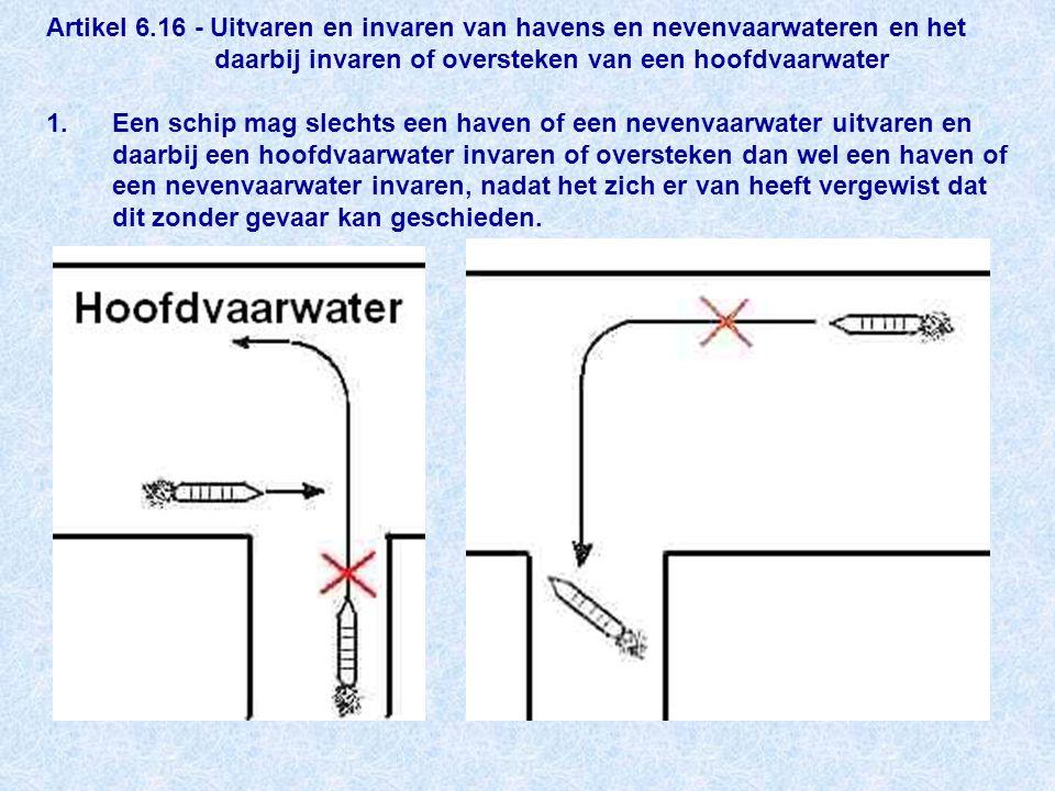 Artikel 6.16 - Uitvaren en invaren van havens en nevenvaarwateren en het daarbij invaren of oversteken van een hoofdvaarwater 1.