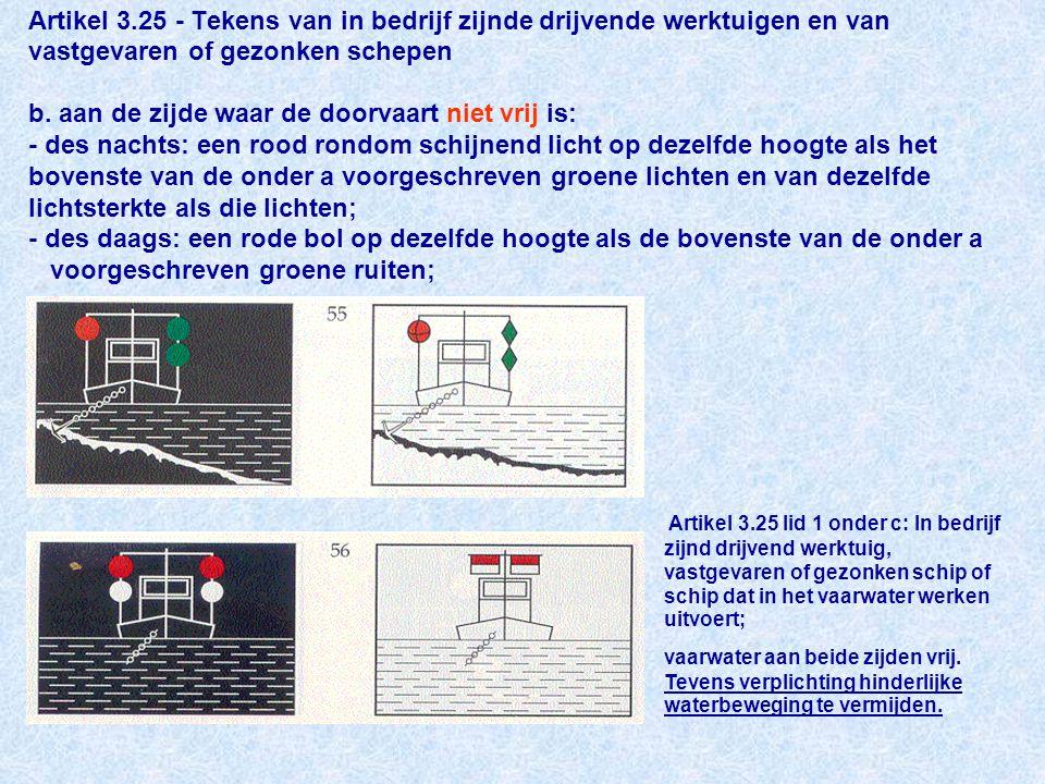 Artikel 3.25 - Tekens van in bedrijf zijnde drijvende werktuigen en van vastgevaren of gezonken schepen b.
