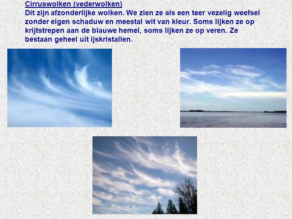 Cirruswolken (vederwolken) Dit zijn afzonderlijke wolken.
