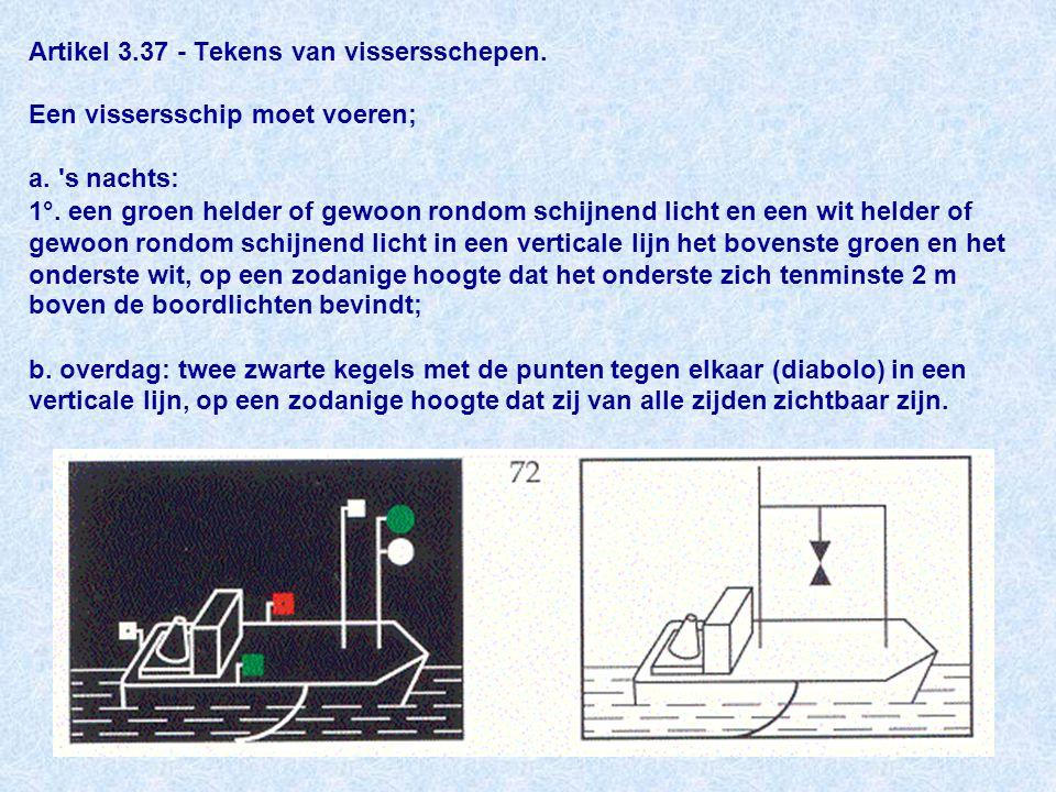 Artikel 3.37 - Tekens van vissersschepen.Een vissersschip moet voeren; a.