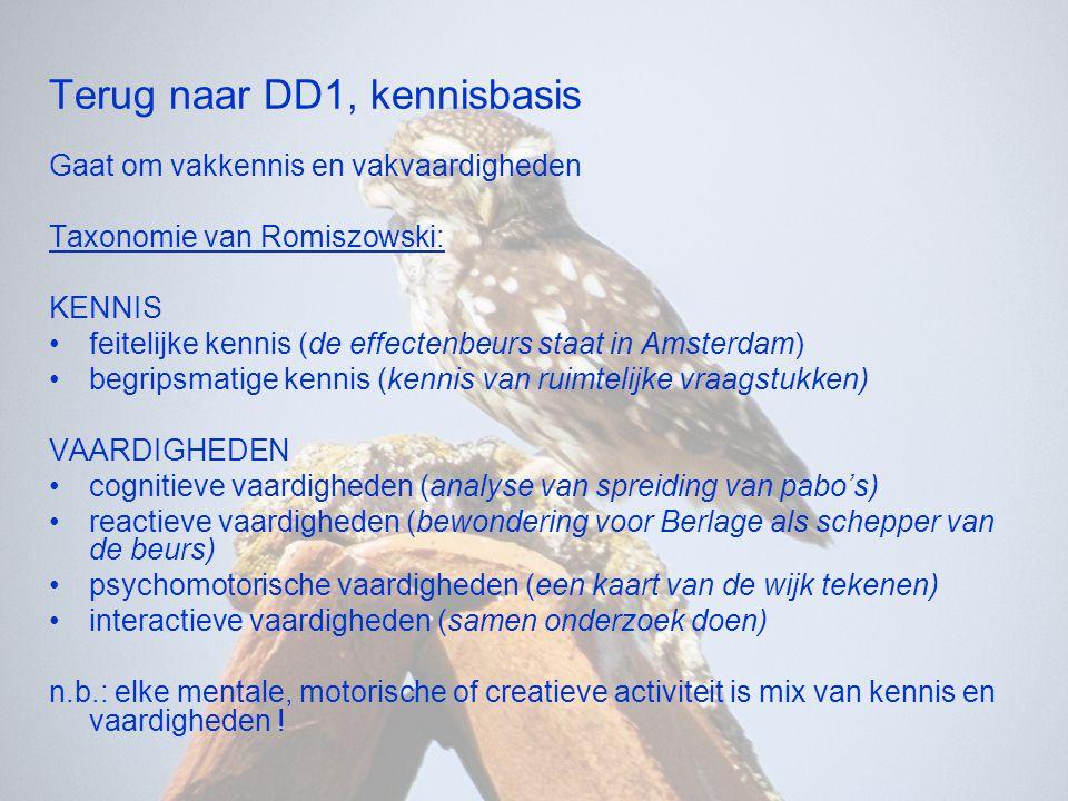Terug naar DD1, kennisbasis Gaat om vakkennis en vakvaardigheden Taxonomie van Romiszowski: KENNIS •feitelijke kennis (de effectenbeurs staat in Amste