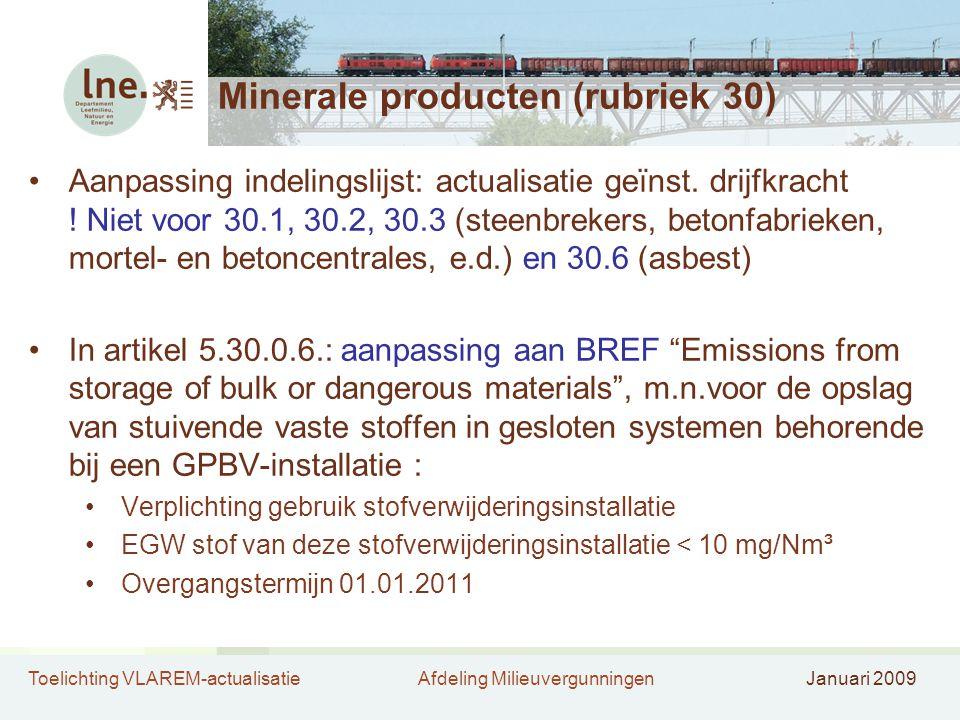 Toelichting VLAREM-actualisatieAfdeling MilieuvergunningenJanuari 2009 Minerale producten (rubriek 30) •Aanpassing indelingslijst: actualisatie geïnst