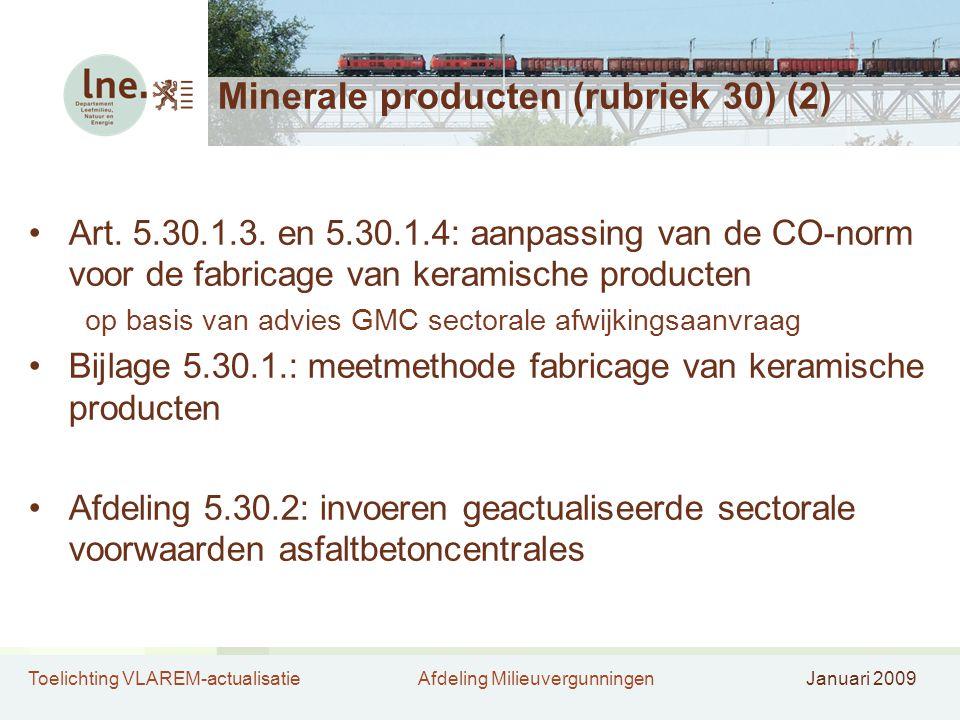 Toelichting VLAREM-actualisatieAfdeling MilieuvergunningenJanuari 2009 Minerale producten (rubriek 30) (2) •Art. 5.30.1.3. en 5.30.1.4: aanpassing van