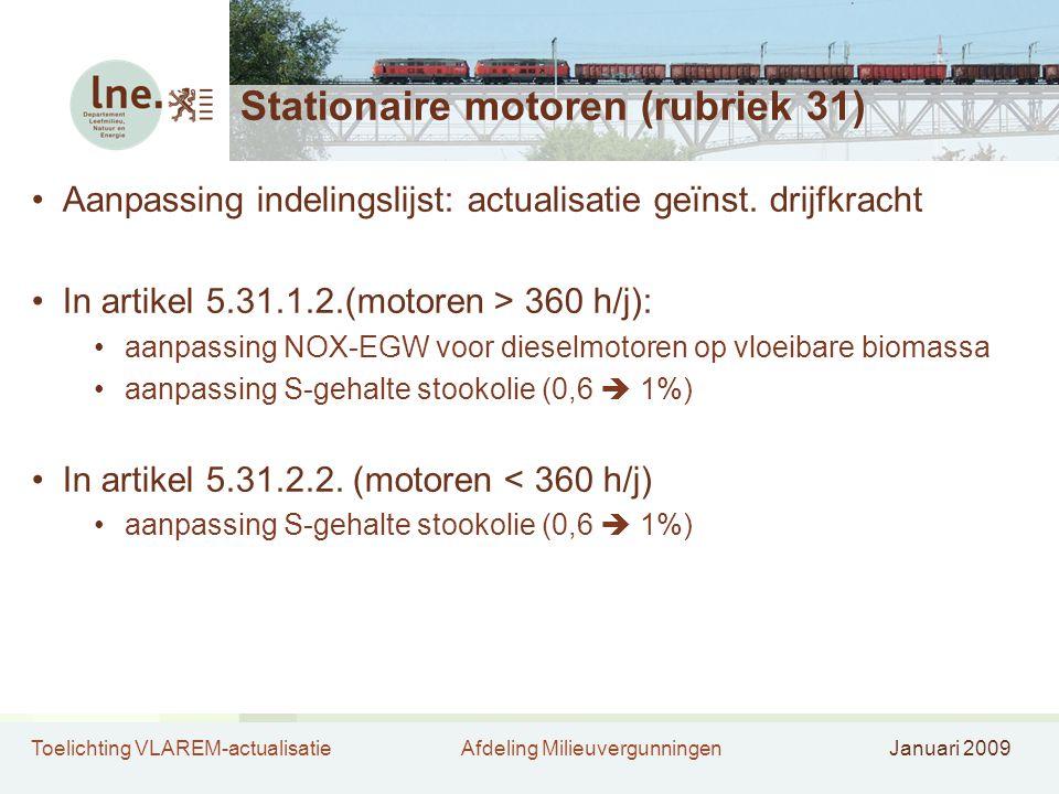 Toelichting VLAREM-actualisatieAfdeling MilieuvergunningenJanuari 2009 Stationaire motoren (rubriek 31) •Aanpassing indelingslijst: actualisatie geïns
