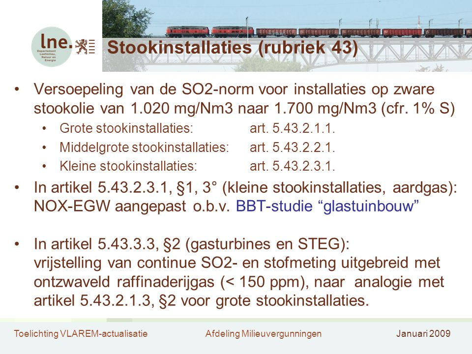 Toelichting VLAREM-actualisatieAfdeling MilieuvergunningenJanuari 2009 Stookinstallaties (rubriek 43) •Versoepeling van de SO2-norm voor installaties