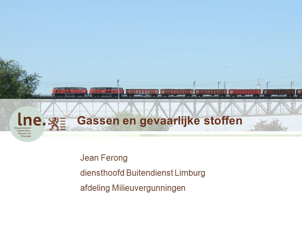 Gassen en gevaarlijke stoffen Jean Ferong diensthoofd Buitendienst Limburg afdeling Milieuvergunningen