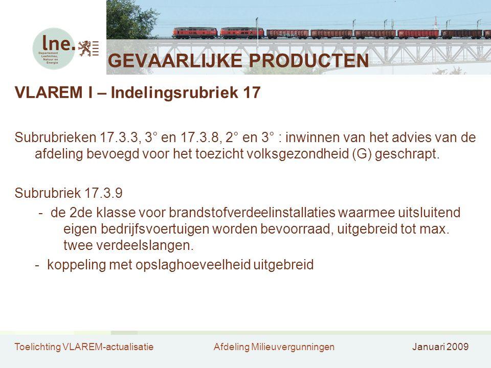 Toelichting VLAREM-actualisatieAfdeling MilieuvergunningenJanuari 2009 GEVAARLIJKE PRODUCTEN VLAREM I – Indelingsrubriek 17 Subrubrieken 17.3.3, 3° en