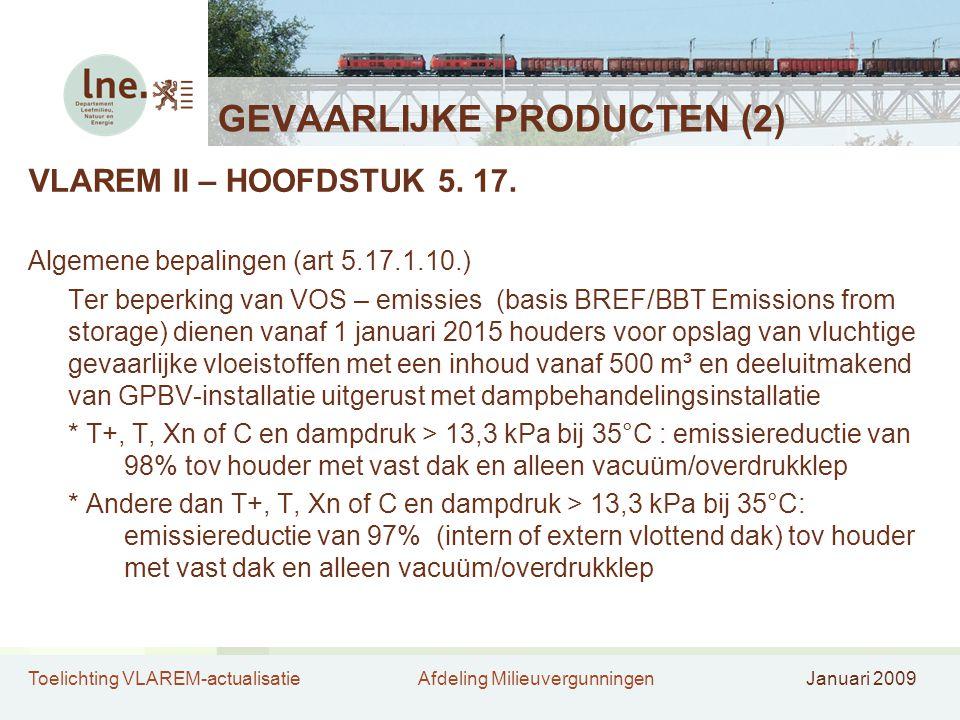 Toelichting VLAREM-actualisatieAfdeling MilieuvergunningenJanuari 2009 GEVAARLIJKE PRODUCTEN (2) VLAREM II – HOOFDSTUK 5. 17. Algemene bepalingen (art