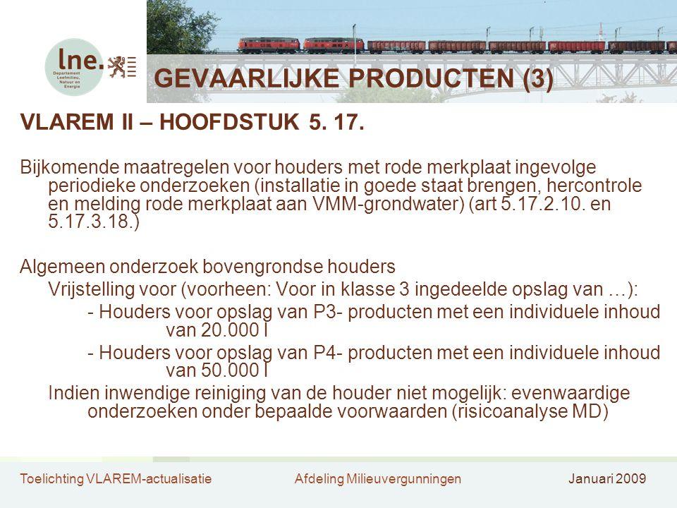 Toelichting VLAREM-actualisatieAfdeling MilieuvergunningenJanuari 2009 GEVAARLIJKE PRODUCTEN (3) VLAREM II – HOOFDSTUK 5. 17. Bijkomende maatregelen v