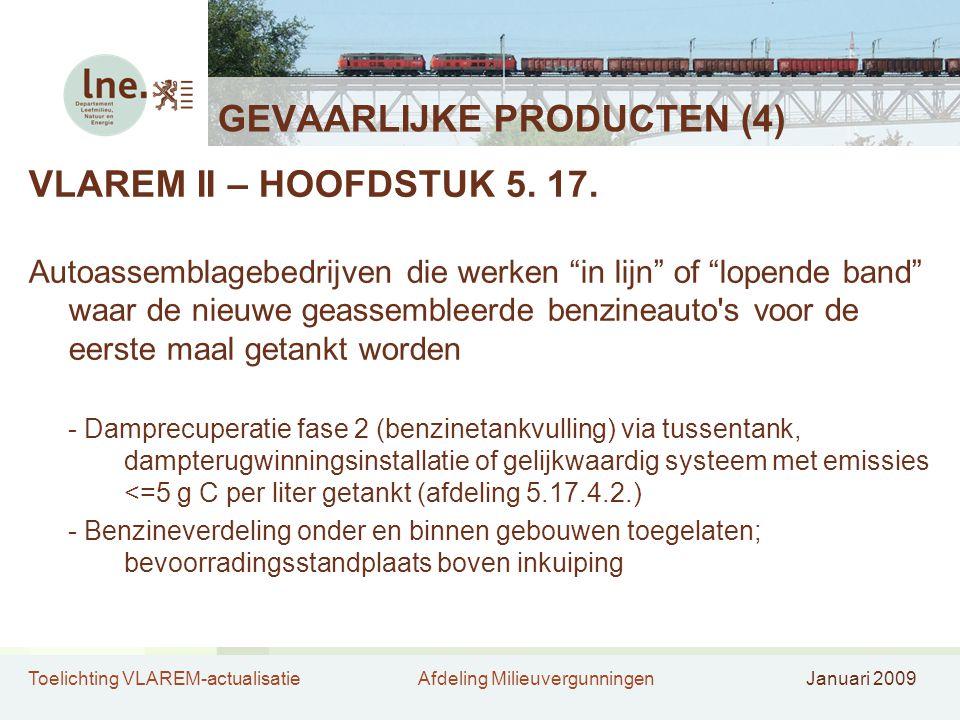 Toelichting VLAREM-actualisatieAfdeling MilieuvergunningenJanuari 2009 GEVAARLIJKE PRODUCTEN (4) VLAREM II – HOOFDSTUK 5. 17. Autoassemblagebedrijven