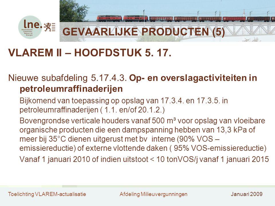 Toelichting VLAREM-actualisatieAfdeling MilieuvergunningenJanuari 2009 GEVAARLIJKE PRODUCTEN (5) VLAREM II – HOOFDSTUK 5. 17. Nieuwe subafdeling 5.17.