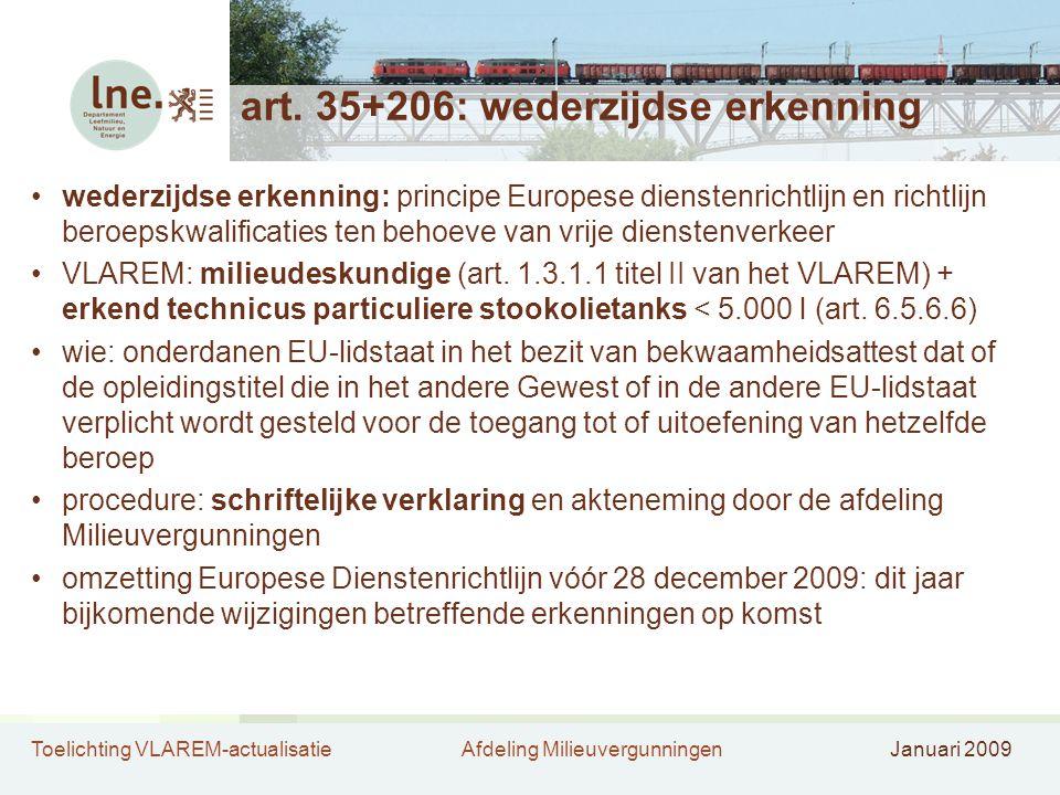 Toelichting VLAREM-actualisatieAfdeling MilieuvergunningenJanuari 2009 art. 35+206: wederzijdse erkenning •wederzijdse erkenning: principe Europese di