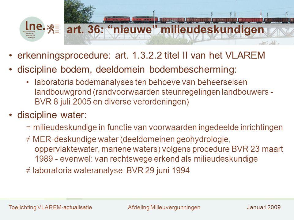 """Toelichting VLAREM-actualisatieAfdeling MilieuvergunningenJanuari 2009 art. 36: """"nieuwe"""" milieudeskundigen •erkenningsprocedure: art. 1.3.2.2 titel II"""