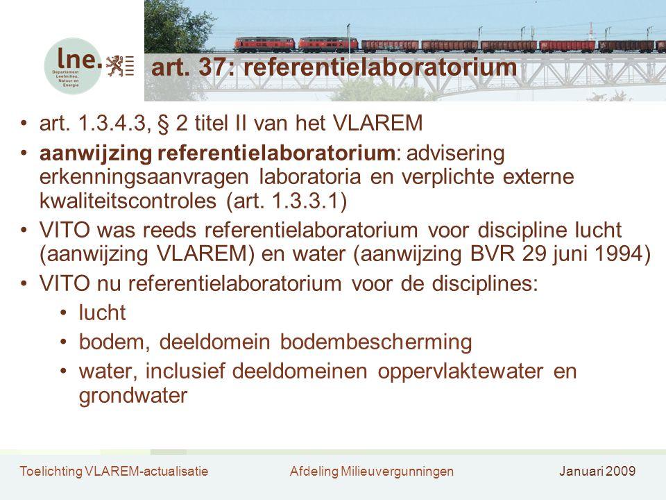 Toelichting VLAREM-actualisatieAfdeling MilieuvergunningenJanuari 2009 art. 37: referentielaboratorium •art. 1.3.4.3, § 2 titel II van het VLAREM •aan