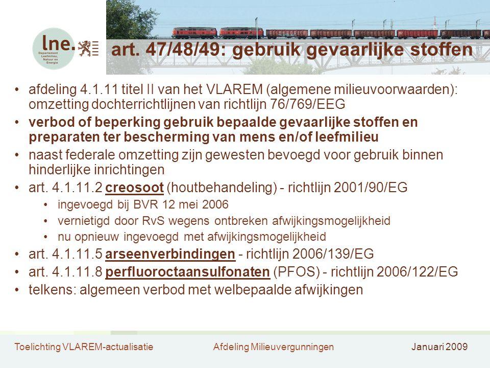 Toelichting VLAREM-actualisatieAfdeling MilieuvergunningenJanuari 2009 art. 47/48/49: gebruik gevaarlijke stoffen •afdeling 4.1.11 titel II van het VL