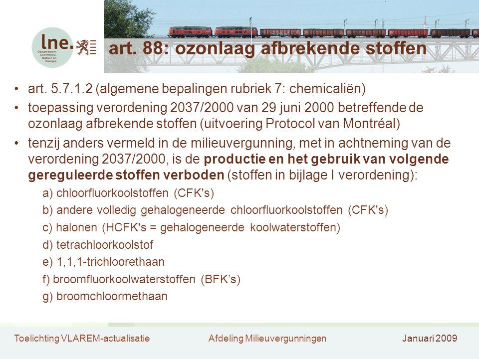 Toelichting VLAREM-actualisatieAfdeling MilieuvergunningenJanuari 2009 art. 88: ozonlaag afbrekende stoffen •art. 5.7.1.2 (algemene bepalingen rubriek