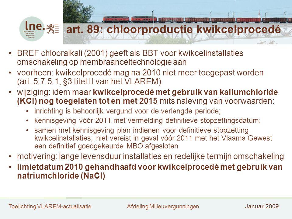 Toelichting VLAREM-actualisatieAfdeling MilieuvergunningenJanuari 2009 art. 89: chloorproductie kwikcelprocedé •BREF chlooralkali (2001) geeft als BBT