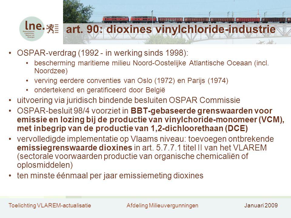 Toelichting VLAREM-actualisatieAfdeling MilieuvergunningenJanuari 2009 art. 90: dioxines vinylchloride-industrie •OSPAR-verdrag (1992 - in werking sin