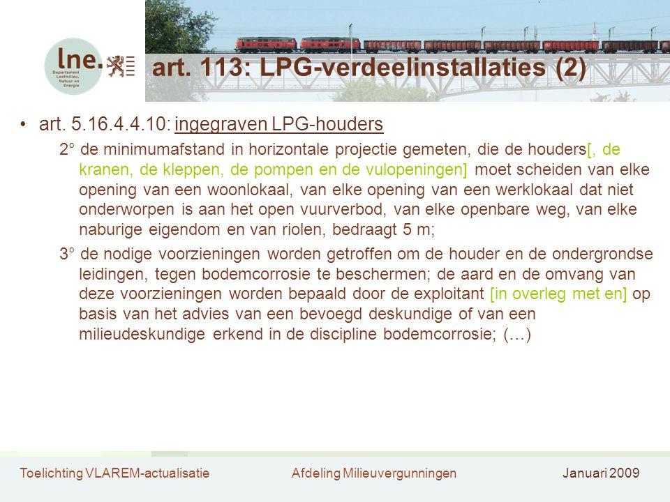 Toelichting VLAREM-actualisatieAfdeling MilieuvergunningenJanuari 2009 art. 113: LPG-verdeelinstallaties (2) •art. 5.16.4.4.10: ingegraven LPG-houders