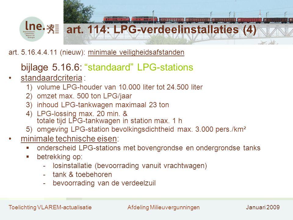 Toelichting VLAREM-actualisatieAfdeling MilieuvergunningenJanuari 2009 art. 114: LPG-verdeelinstallaties (4) art. 5.16.4.4.11 (nieuw): minimale veilig