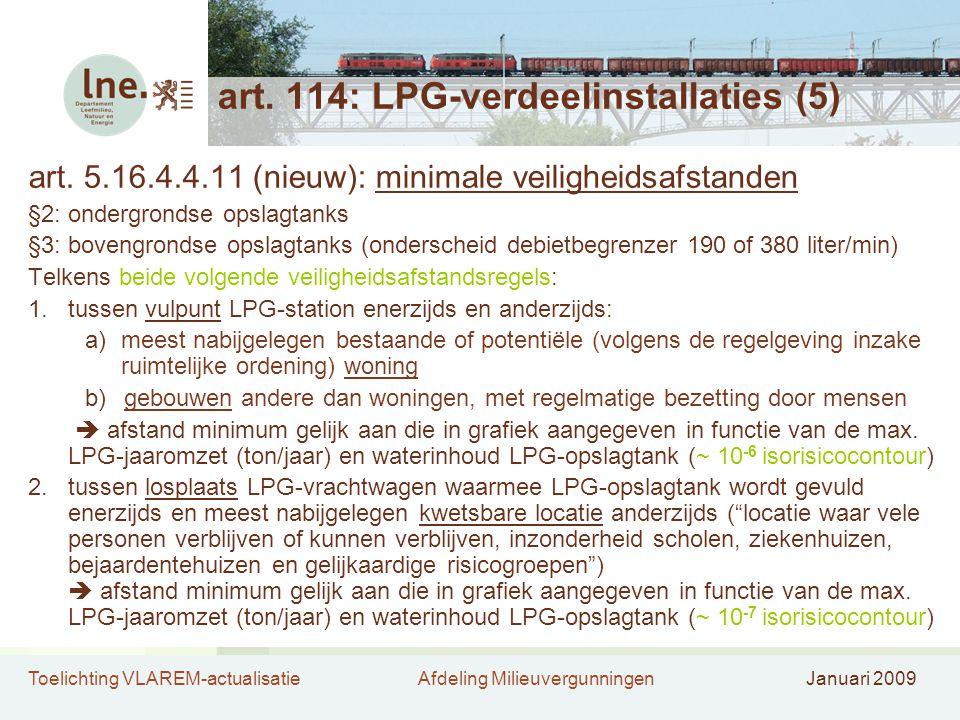 Toelichting VLAREM-actualisatieAfdeling MilieuvergunningenJanuari 2009 art. 114: LPG-verdeelinstallaties (5) art. 5.16.4.4.11 (nieuw): minimale veilig